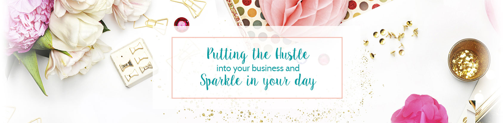 Putting The Hustle Into Your Business And Sparkle In Your Day